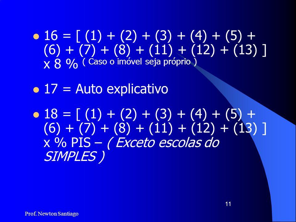 16 = [ (1) + (2) + (3) + (4) + (5) + (6) + (7) + (8) + (11) + (12) + (13) ] x 8 % ( Caso o imóvel seja próprio )
